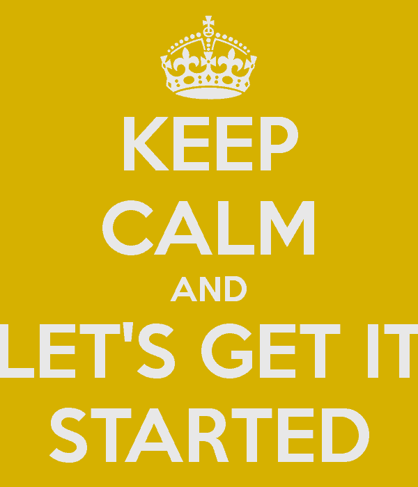 keep-calm-and-let-s-get-it-started-3