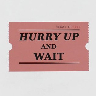 hurry-up and wait 3
